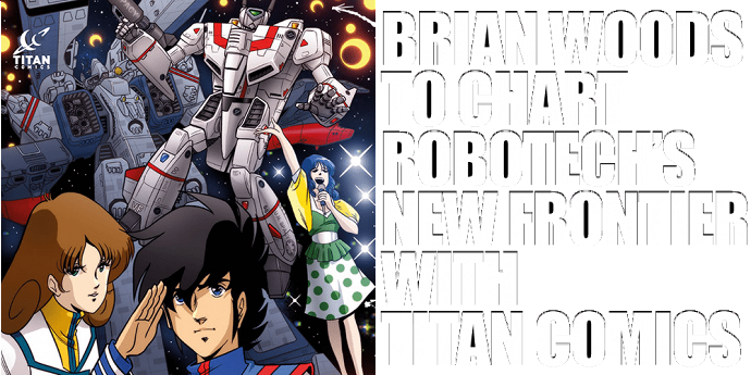 BEST-SELLING WRITER BRIAN WOOD TO CHART ROBOTECH'S NEW FRONTIER WITH TITAN COMICS